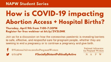 How is COVID-19 impacting Abortion Access & Hospital Births (NAPW Student Series)