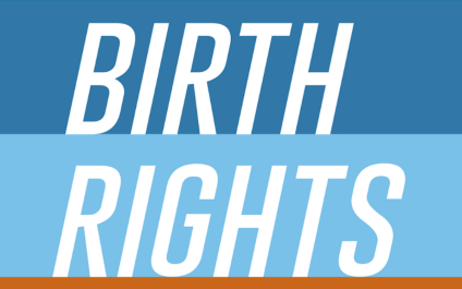 BIRTH RIGHTS: A resource for everyday people to defend human rights during labor and birth